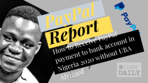 how to receive paypal payment to bank account in nigeria 2020 without UBA Africard Paypal