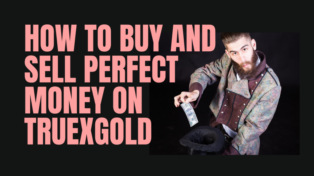 how to buy and sell perfect money on truexgold.com